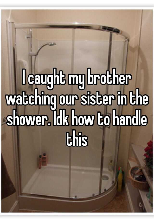 Caught my sister in the shower